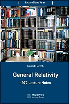General Relativity: 1972 Lecture Notes: Volume 1 (Lecture Notes Series) by Robert Geroch (2013-02-25)