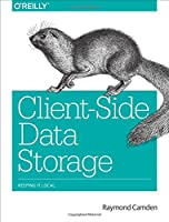 Client-Side Data Storage: Keeping It Local Front Cover