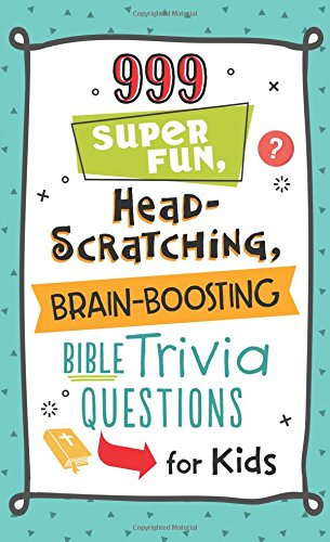 999 Super Fun, Head-Scratching, Brain-Boosting Bible Trivia Questions for Kids