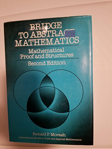 Bridge to Abstract Mathematics: Mathematical Proof and Structures (International Series in Pure and Applied Mathematics)