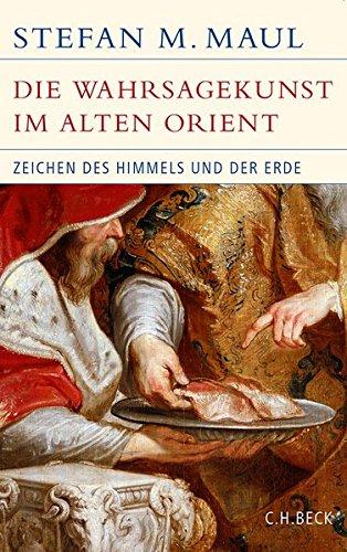 Die Wahrsagekunst im Alten Orient: Zeichen des Himmels und der Erde