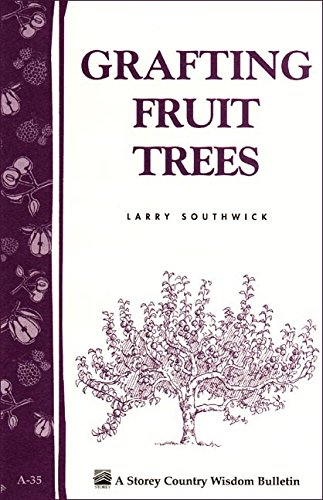 Grafting Fruit Trees: Storey's Country Wisdom Bulletin A-35 (Storey Country Wisdom Bulletin) by [Southwick, Larry]