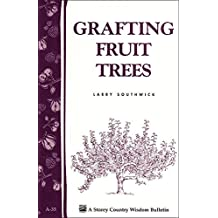 Grafting Fruit Trees: Storey's Country Wisdom Bulletin A-35 (Storey Country Wisdom Bulletin)