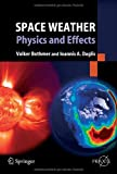 Space Weather : Physics and Effects, Bothmer, Volker and Daglis, Ioannis A., 3540239073