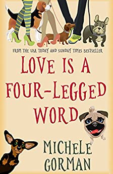 Love is a Four-Legged Word: A comedy about good friends, bad dogs and fresh starts by [Gorman, Michele]