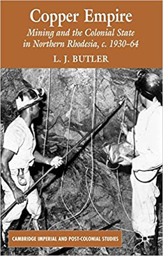 Copper Empire: Mining and the Colonial State in Northern Rhodesia, c.1930-64 (Cambridge Imperial and Post-Colonial Studies)
