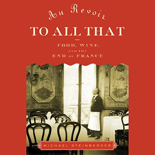 Au Revoir to All That: Food, Wine, and the End of France by Audible Studios