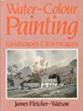 Water-Color Painting, James Fletcher-Watson, 0713439793