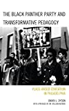 The Black Panther Party and Transformative Pedagogy : Place-Based Education in Philadelphia, Dyson, Omari L., 0739177540