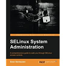 SELinux System Administration by Sven Vermeulen (2013-09-24)