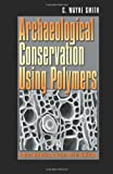 Archaeological Conservation Using Polymers 9781585442188