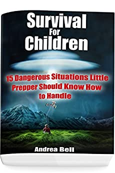 Download for free Survival for Children: 15 Dangerous Situations Little Preppers Should Know How to Handle