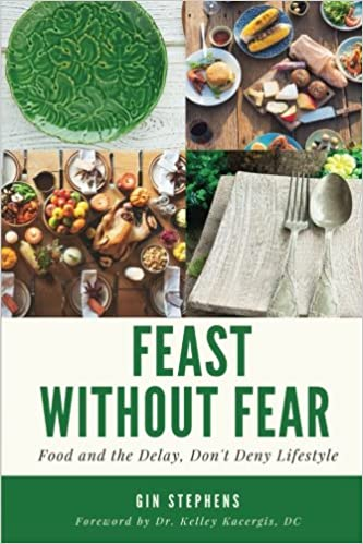 Feast Without Fear: Food And The Delay, Don't Deny Lifestyle by Gin Stephens