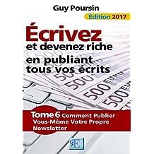 Écrivez et devenez riche en publiant tous vos écrits: Comment publier vous-même votre propre newsletter (French Edition)