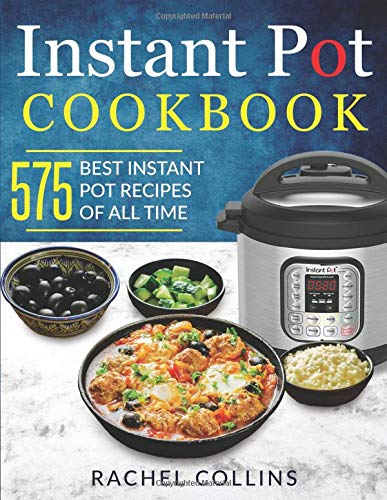 Pdf Arts Instant Pot Cookbook: 575 Best Instant Pot Recipes of All Time (with Nutrition Facts, Easy and Healthy Recipes)