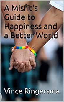 A Misfit's Guide to Happiness and a Better World