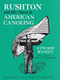 Rushton and His Times in American Canoeing, Manley, Atwood, 0815601417