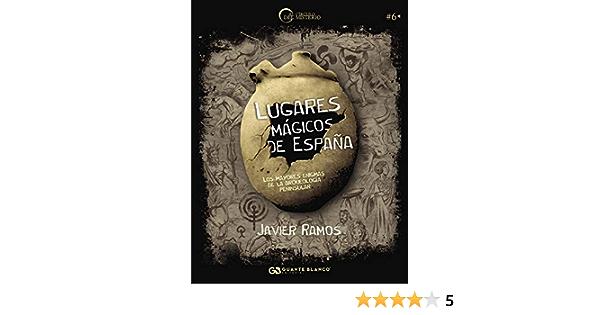 Lugares Mágicos de España: Los mayores enigmas de la arqueología peninsular (El Círculo del Misterio nº 6)