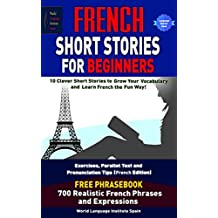 French Short Stories For Beginners 10 Clever Short Stories to Grow Your Vocabulary and Learn French the Fun Way: Parallel Text Exercises and Pronunciation Tips (French Edition) FRENCH PHRASEBOOK