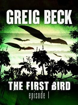 The First Bird (Episode #1) - Greig Beck