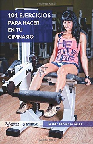 101 Ejercicios para hacer en tu gimnasio (Spanish Edition): Esther Cárdenas Arias: 9788499937830: Amazon.com: Books