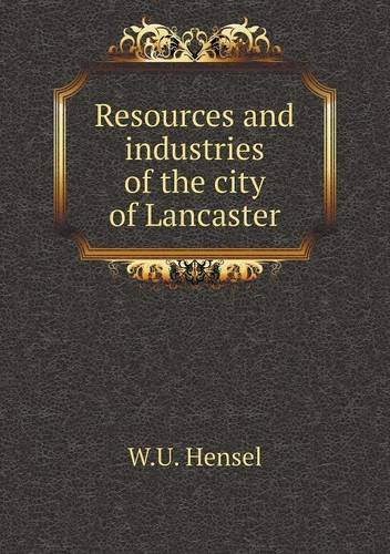 Read Online Resources and industries of the city of Lancaster PDF