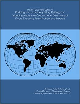 The 2018-2023 World Outlook for Padding and Upholstery Filling, Batting, and Wadding Made from Cotton and All Other Natural Fibers Excluding Foam Rubber and Plastics