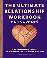 The Ultimate Relationship Workbook for Couples: Simple Exercises to Improve Communication and Strengthen Your