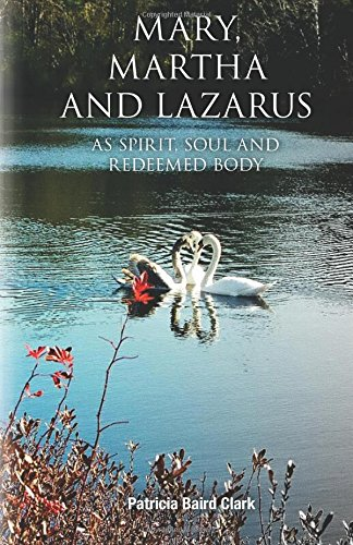Download Mary Martha and Lazarus as Spirit Soul and Redeemed Body: Uncovering hidden truth reserved for the church of the end times PDF