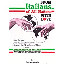FROM ITALIANS OF ALL NATIONS WITH LOVE: Best Recipes from Italian Restaurants Around the World - And More!
