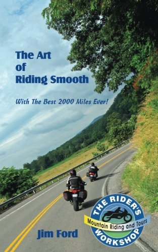 The Art of Riding Smooth: Plus the Best 2000 Miles Ever! (Best States For Motorcycle Riding)