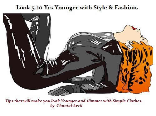 (Look 5-10 years Younger with Style & Fashion: Tips that will make You Look Younger and Slimmer with Simple Clothes)