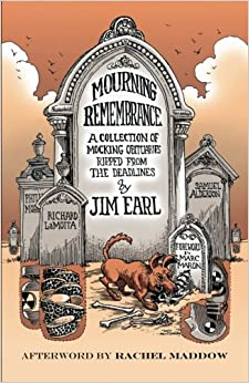 Mourning Remembrance: A Collection of Mocking Obituaries Ripped From the Deadlines