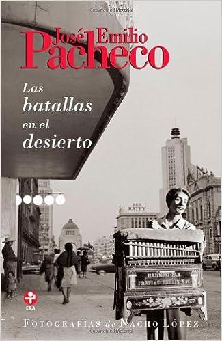 Las batallas en el desierto (Spanish Edition): José Emilio Pacheco: 9786074450569: Amazon.com: Books
