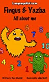 Fingus and Yazba - All about me (Spanish for kids / Ingles para ninos - bilingual English / Spanish edition)