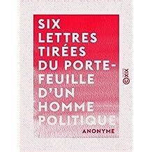 Six lettres tirées du porte-feuille d'un homme politique: France et Europe