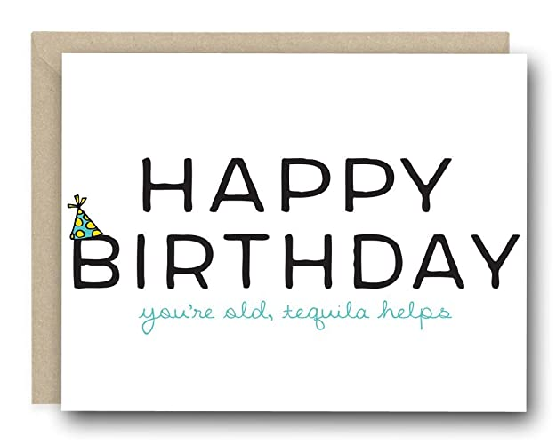 Amazon Funny Birthday Card Happy Birthday Youre Old Tequila