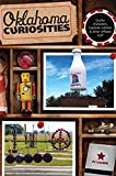 Oklahoma Curiosities: Quirky Characters, Roadside Oddities & Other Offbeat Stuff (Curiosities Series)