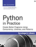 Python in Practice: Create Better Programs Using Concurrency, Libraries, and Patterns (Developer's Library)