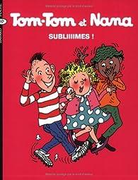 Tom-Tom et Nana, tome 32 : Subliiiimes ! par Jacqueline Cohen