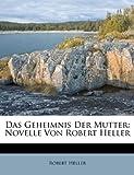 Das Geheimnis der Mutter, Robert Heller, 1286673518