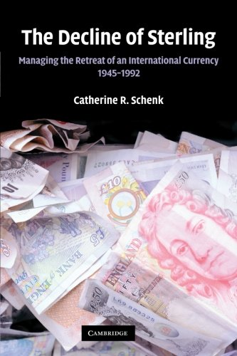 The Decline of Sterling: Managing the Retreat of an International Currency, 1945-1992 ebook