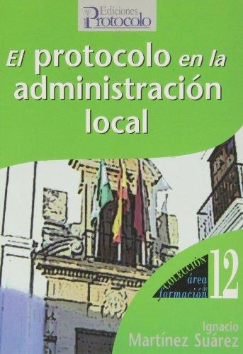 El protocolo en la administración local (Area De Formacion) por Martinez Suarez Ignacio
