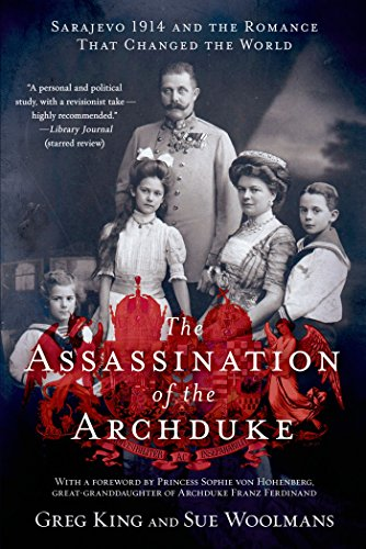 The Assassination of the Archduke: Sarajevo 1914 and the Romance That Changed the World (King Assassination)