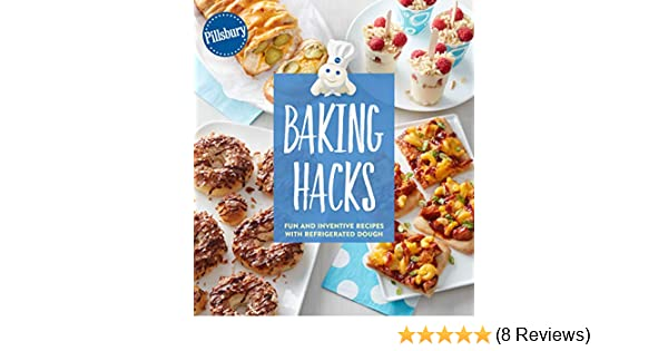 Pillsbury Baking Hacks Fun And Inventive Recipes With Refrigerated Dough