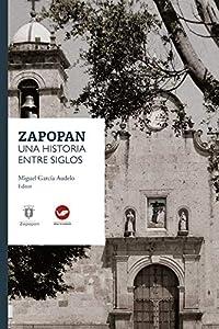 Zapopan: una historia entre siglos (Spanish Edition) by Miguel García Audelo, Lemus