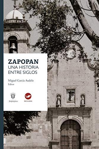 Zapopan: una historia entre siglos