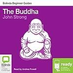 The Buddha: Bolinda Beginner Guides | John Strong
