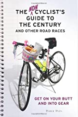 The Noncyclist's Guide to the Century and Other Road Races: Get on Your Butt and into Gear Paperback