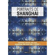 Portraits de Shanghai: Shangai par ceux qui y vivent ! (Vivre ma ville) (French Edition)